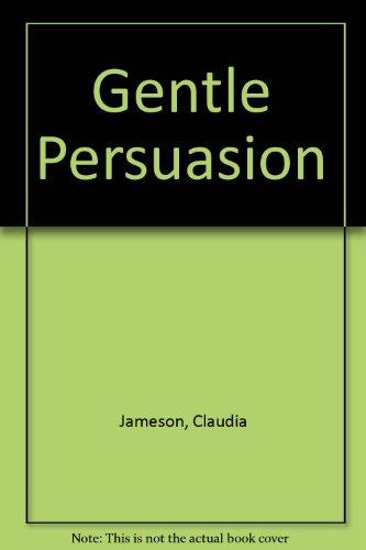 Gentle Persuasion By Claudia Jameson