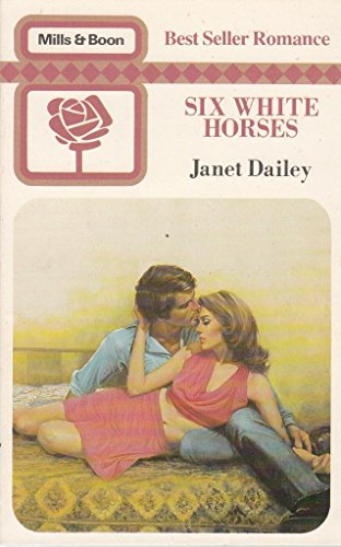 Six White Horses by Janet Dailey