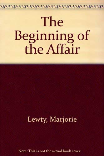 The Beginning of the Affair By Marjorie Lewty