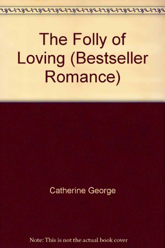The Folly Of Loving (Bestseller Romance) by Catherine George