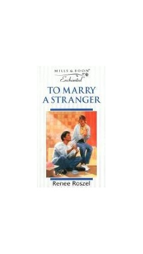 To Marry a Stranger By Renee Roszel