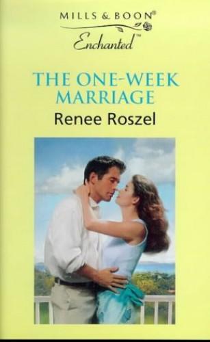 The One-week Marriage By Renee Roszel