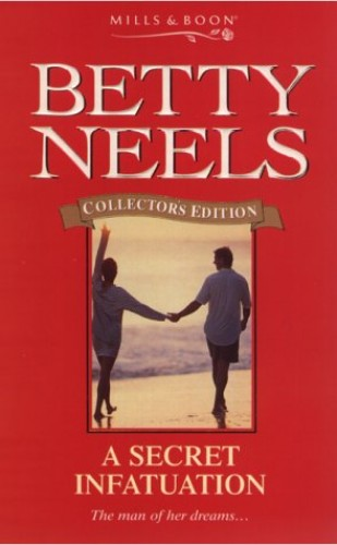 A Secret Infatuation (Betty Neels Collector's Editions) By Betty Neels