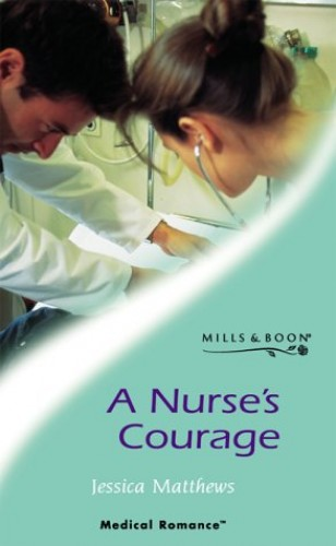 A Nurse's Courage (Mills & Boon Medical) By Jessica Matthews