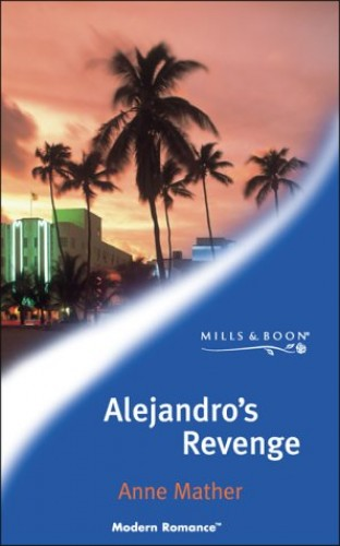 Alejandro's Revenge By Anne Mather