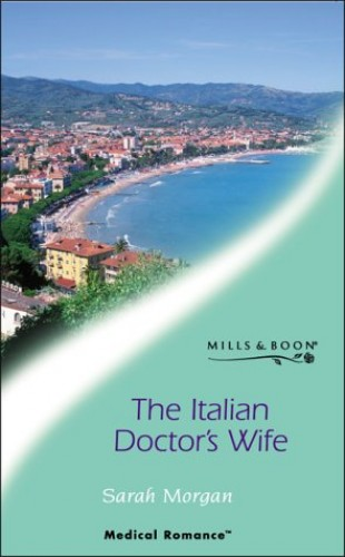 The Italian Doctor's Wife By Sarah Morgan