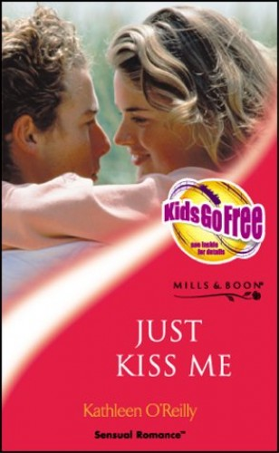 Just Kiss Me By Kathleen O'Reilly