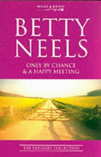 Only by Chance: AND A Happy Meeting (Betty Neels: The Ultimate Collection) By Betty Neels