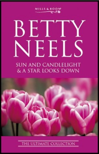 "Sun and Candlelight: AND ""A Star Looks Down"" by Betty Neels"