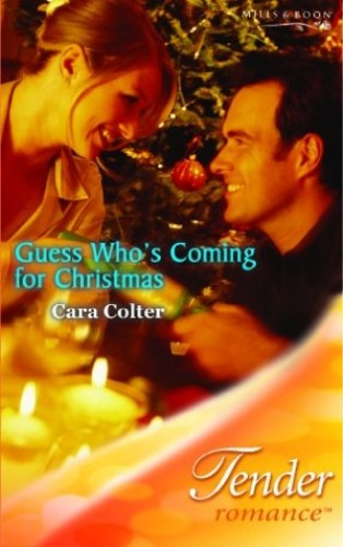 Guess Who's Coming For Christmas? (Mills & Boon Romance) By Cara Colter