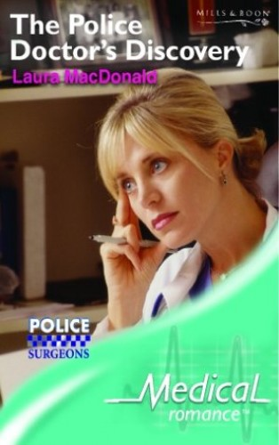 The Police Doctor's Discovery (Police Surgeons, Book 4) By Laura MacDonald