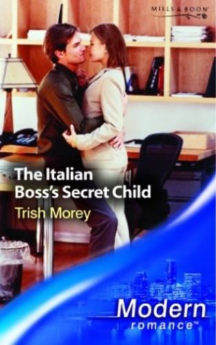 The Italian Boss's Secret Child By Trish Morey