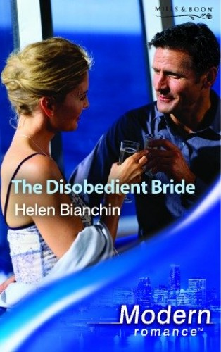 The Disobedient Bride (Mills & Boon Modern) By Helen Bianchin