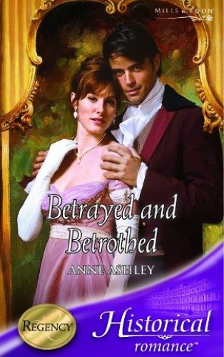Betrayed And Betrothed (Mills & Boon Historical) By Anne Ashley