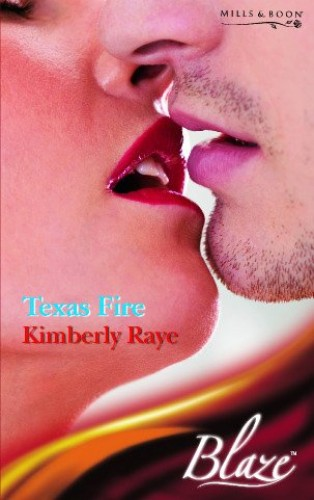 Texas Fire (Mills & Boon Blaze) By Kimberly Raye