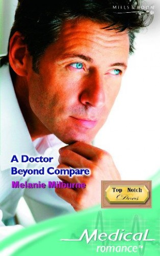 A Doctor Beyond Compare (Mills & Boon Medical) By Melanie Milburne