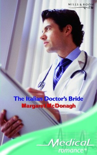 The Italian Doctor's Bride (Mills & Boon Medical) By Margaret McDonagh