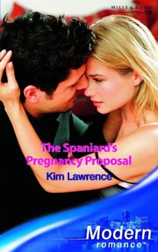 The Spaniard's Pregnancy Proposal By Kim Lawrence