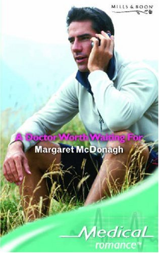A Doctor Worth Waiting for (Medical Romance) (Mills & Boon Medical) By Margaret McDonagh