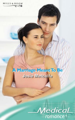 A Marriage Meant to be By Josie Metcalfe