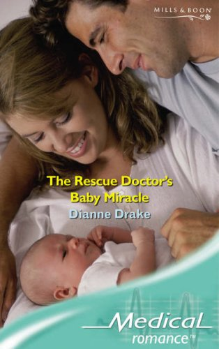 The Rescue Doctor's Baby Miracle By Dianne Drake