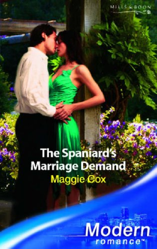 The Spaniard's Marriage Demand (Modern Romance) By Maggie Cox