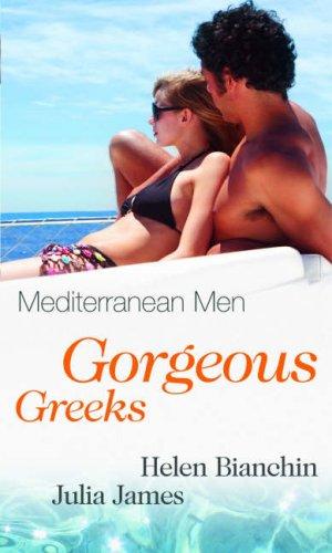 Mediterranean Men: Gorgeous Greeks By Helen Bianchin
