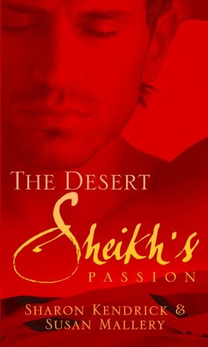 The Desert Sheikh's Passion By Sharon Kendrick