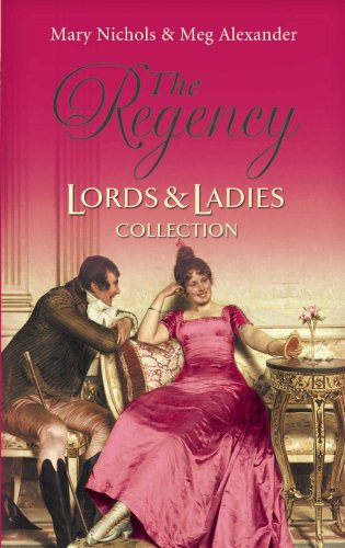 The Regency Lords & Ladies Collection: AND Dear Deceiver (Regency Lords and Ladies Collection) By Meg Alexander