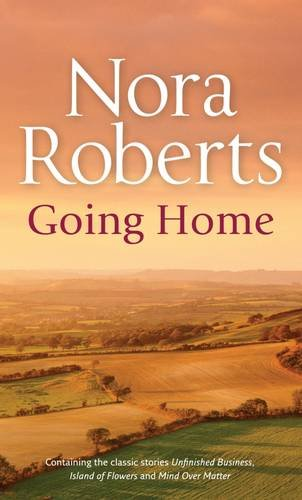 Going Home: Unfinished Business/Island of Flowers/Mind Over Matter (Silhouette Single Title) By Nora Roberts