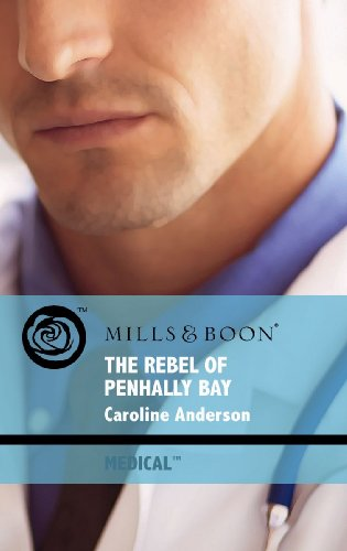 The Rebel of Penhally Bay By Caroline Anderson