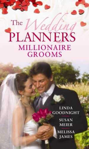 The Wedding Planners: Millionaire Grooms: WITH Millionaire on Her Doorstep AND Serial Playboy Meets Sensible Nanny AND The Rich Man's Bride-to-Be (Mills & Boon Special Releases) By Linda Goodnight