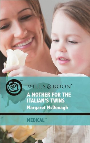 A Mother For The Italian's Twins (Medical Romance) By Margaret McDonagh