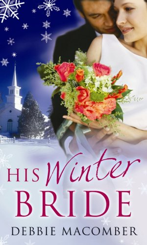 His Winter Bride: The Forgetful Bride / When Christmas Comes: WITH The Forgetful Bride AND When Christmas Comes (Mills & Boon Special Releases) By Debbie Macomber