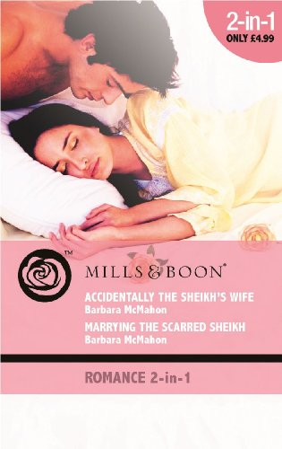 Accidentally the Sheikh's Wife / Marrying the Scarred Sheikh By Barbara McMahon