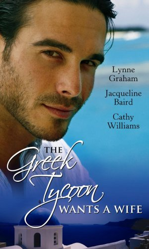 The Greek Tycoon Wants a Wife By Lynne Graham