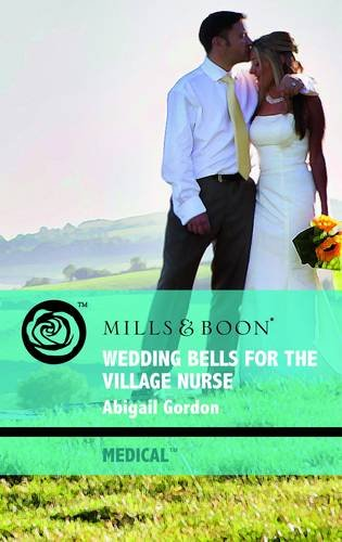 Wedding Bells for the Village Nurse By Abigail Gordon
