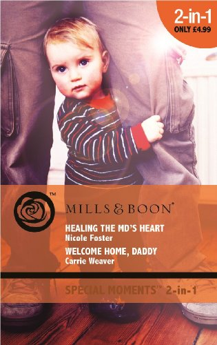 Healing The Md's Heart: Healing the MD's Heart / Welcome Home, Daddy (The Brothers of Rancho Pintada, Book 2) (Mills & Boon Special Moments) By Nicole Foster