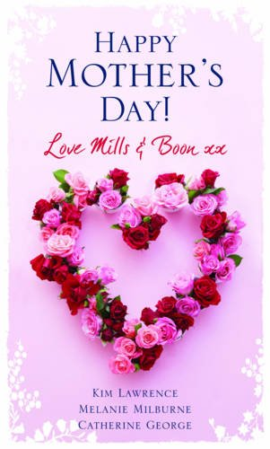 "Happy Mother's Day! Love ""Mills & Boon"" By Kim Lawrence"