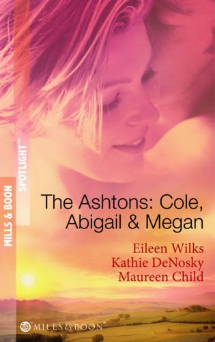 The Ashtons: Cole, Abigail and Megan (Mills & Boon Spotlight) By Eileen Wilks