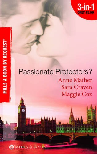 Passionate Protectors? By Anne Mather
