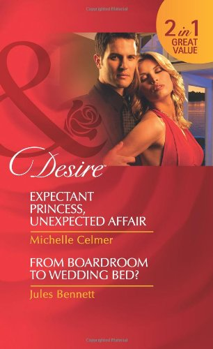 Expectant Princess, Unexpected Affair By Michelle Celmer