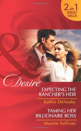 Expecting the Rancher's Heir/Taming Her Billionaire Boss By Kathie DeNosky