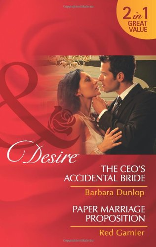 The CEO's Accidental Bride/Paper Marriage Proposition By Barbara Dunlop