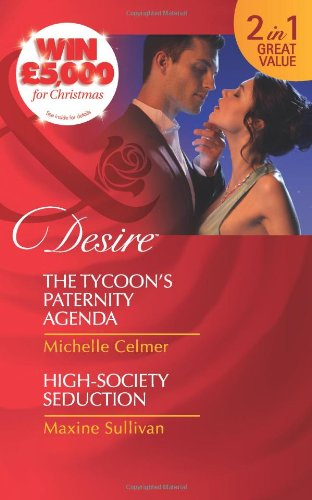 The Tycoon's Paternity Agenda/ High-Society Seduction By Michelle Celmer