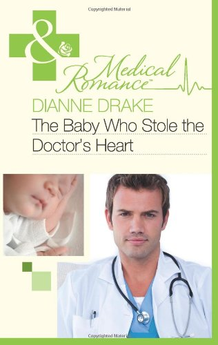 The Baby Who Stole the Doctor's Heart by Dianne Drake