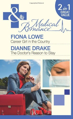 Career Girl in the Country: AND The Doctor's Reason to Stay by Fiona Lowe