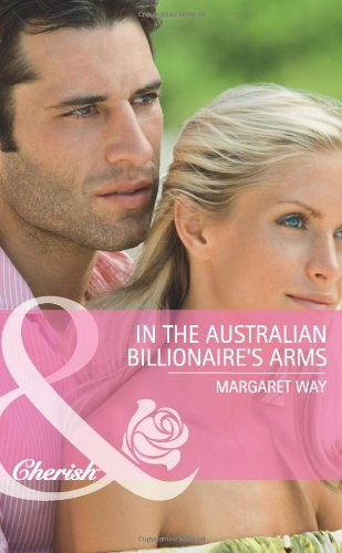 In the Australian Billionaire's Arms By Margaret Way