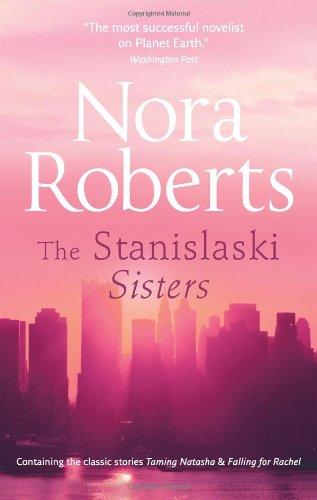 The Stanislaski Sisters: Taming Natasha/ Falling for Rachel by Nora Roberts