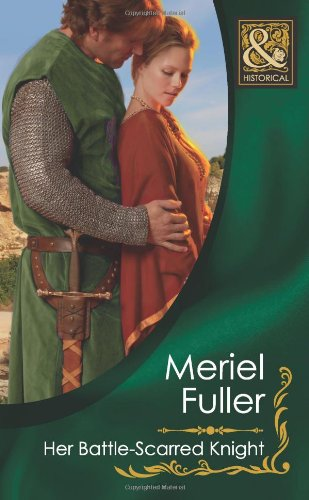 Her Battle-Scarred Knight (Mills & Boon Historical) By Meriel Fuller